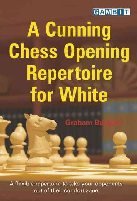 A Cunning Chess Opening Repertoire for White By Burgess, Graham
